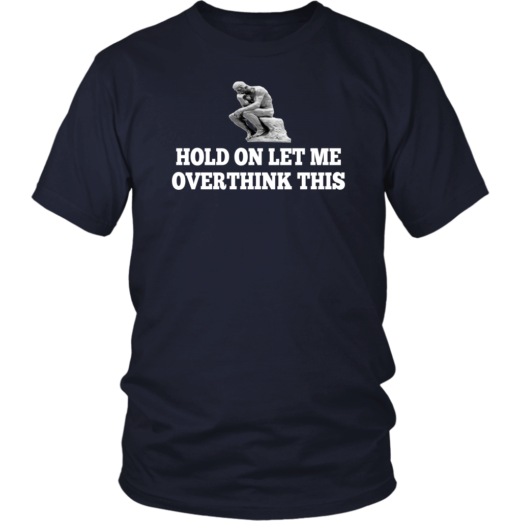 Hold On Let Me Overthink This - The Thinker Statue - Unisex T-Shirt