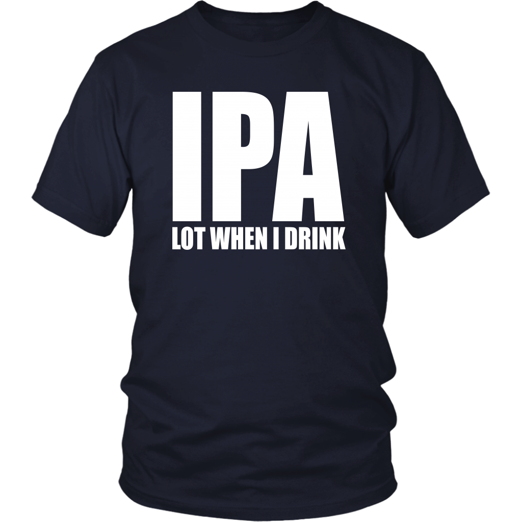 IPA Lot When I Drink - Unisex T-Shirt