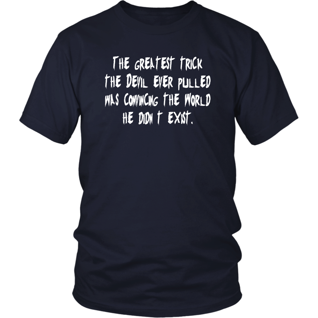 The Greatest Trick The Devil Ever Pulled - Unisex T-Shirt