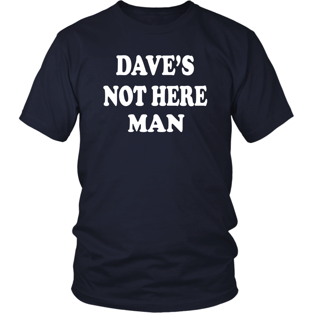 Dave's Not Here Man - Unisex T-Shirt