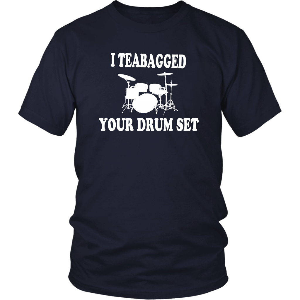 I Teabagged Your Drum Set - Unisex T-Shirt - Stepbrothers Quote
