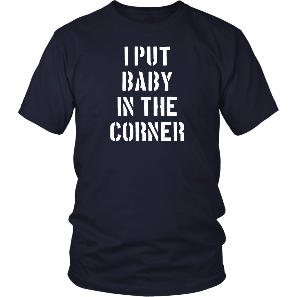 I Put Baby In The Corner - Unisex T-Shirt