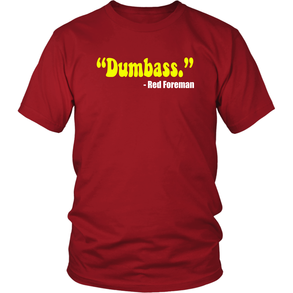 """Dumbass"" - Red Foreman - Unisex T-Shirt -That 70's Show Quote"
