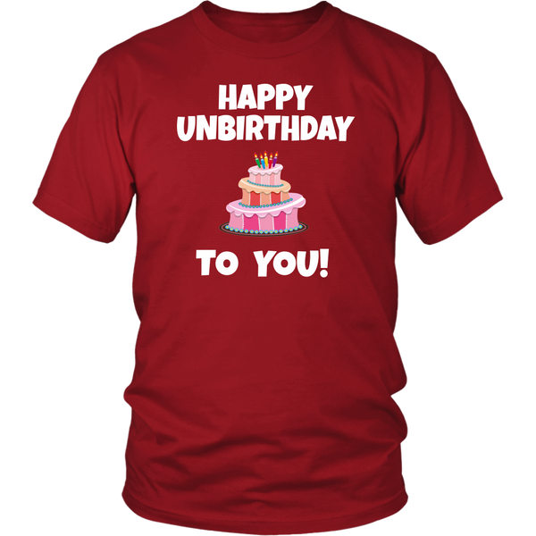 Happy Unbirthday To You! Unisex T-Shirt