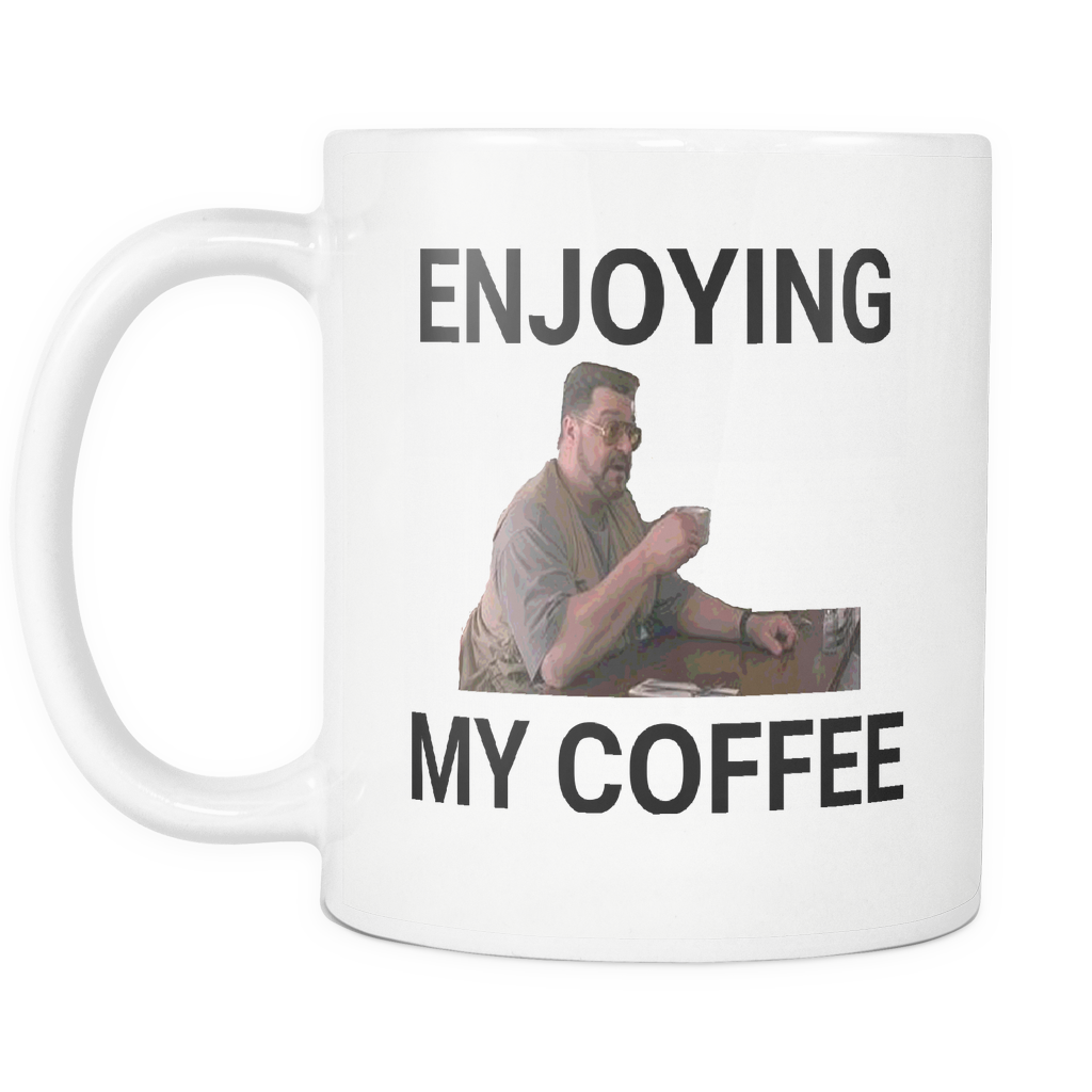 Enjoying My Coffee - 11 oz Mug - The Big Lebowski Quote