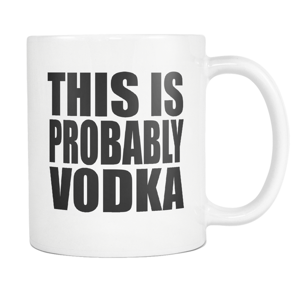 This Is Probably Vodka 11 oz Mug