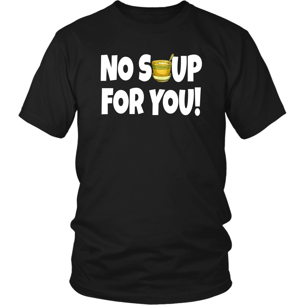No Soup For You! Seinfeld Quote - Unisex T-Shirt