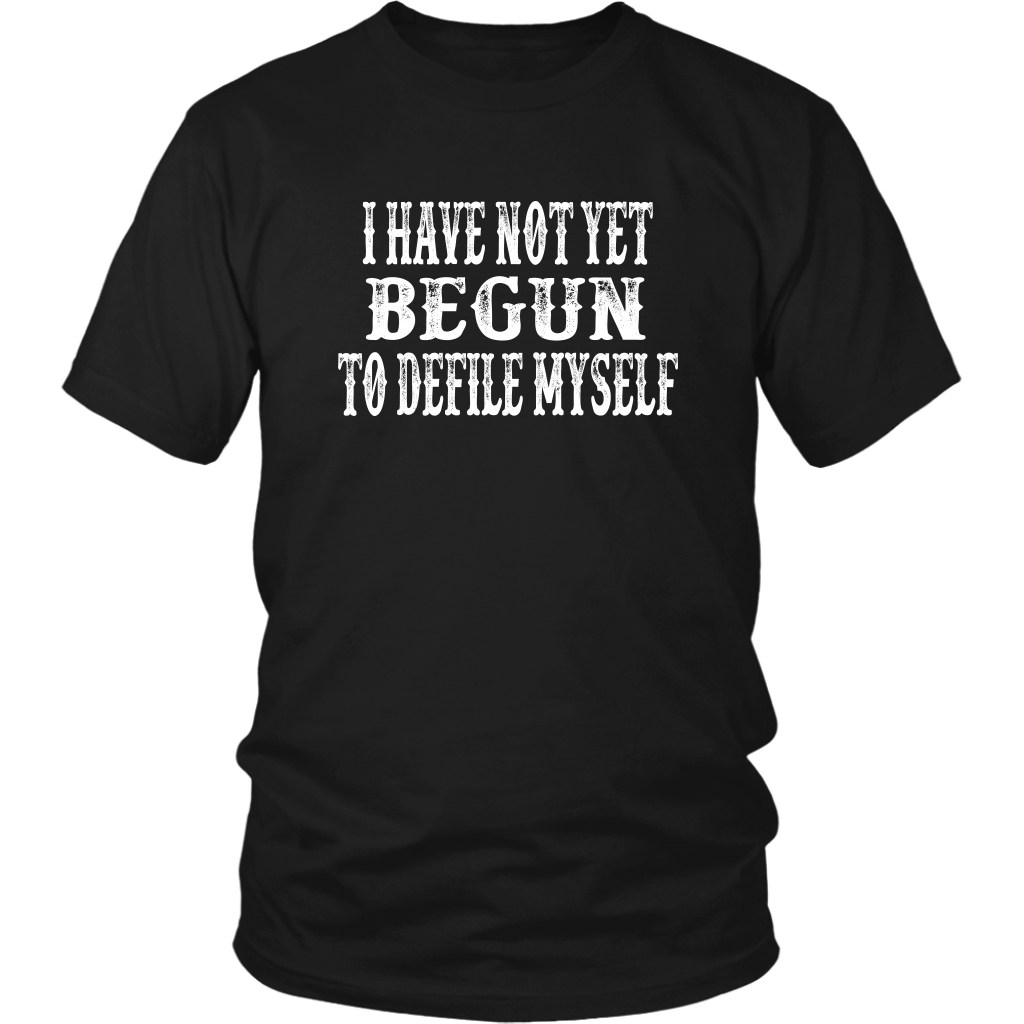 I Have Not Yet Begun To Defile Myself - Unisex T-Shirt - Tombstone Quote
