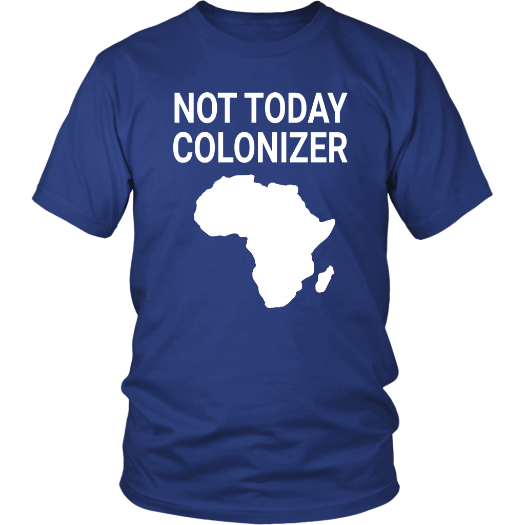 Not Today Colonizer - Unisex T-Shirt
