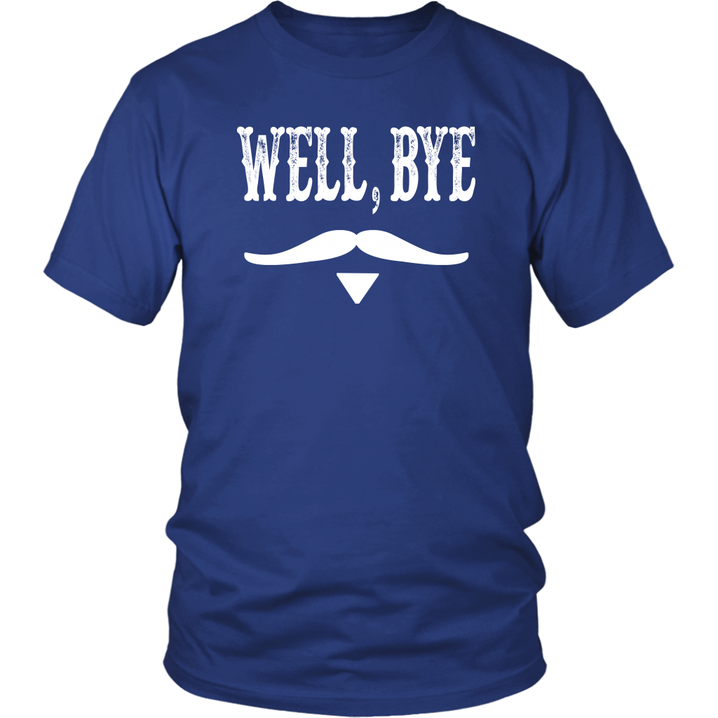 Well, Bye - Tombstone Quote - Unisex T-Shirt