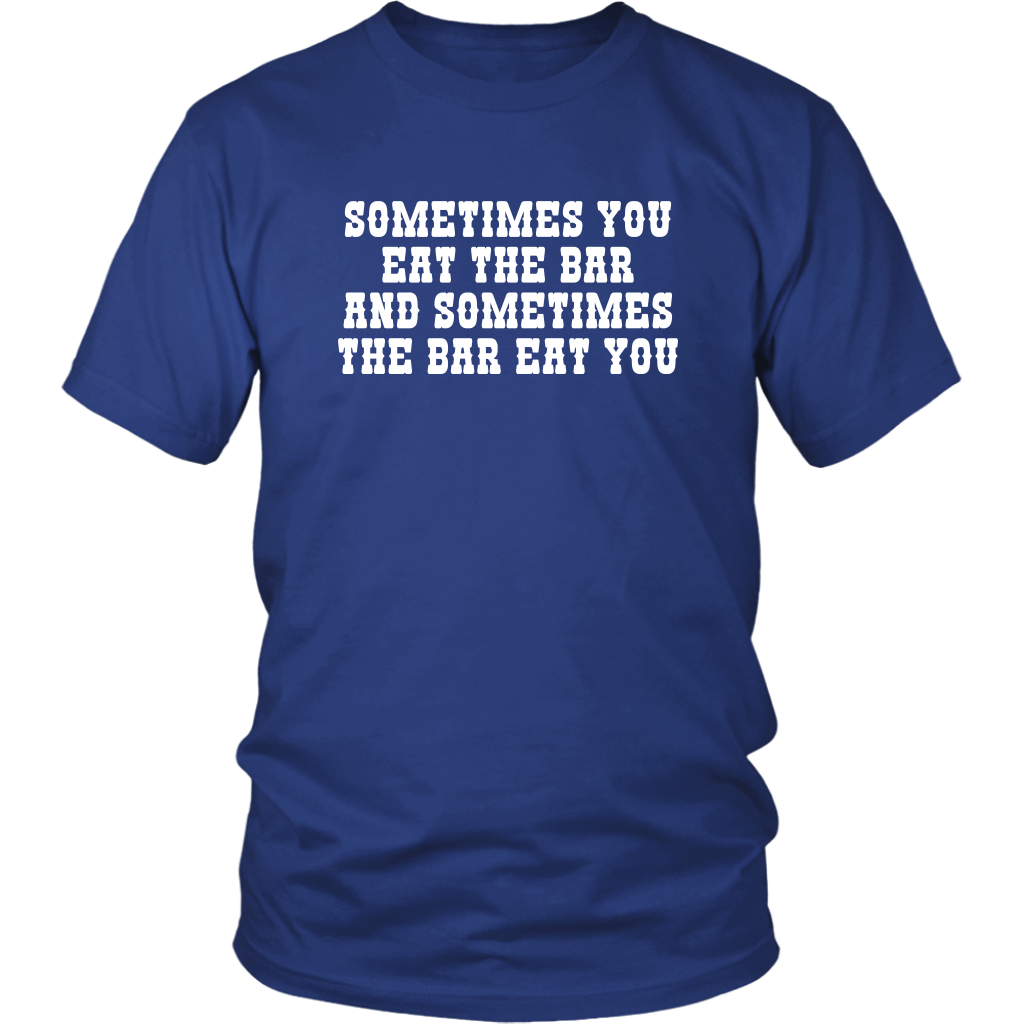 Sometimes You Eat The Bar And Sometimes It Eats You - The Big Lebowski Quote - Unisex T-Shirt