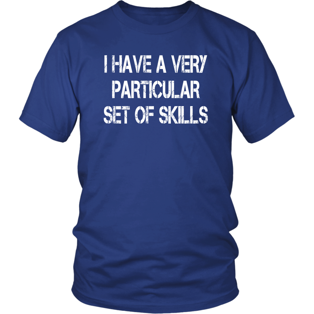 I Have A Very Particular Set Of Skills - Unisex T-Shirt