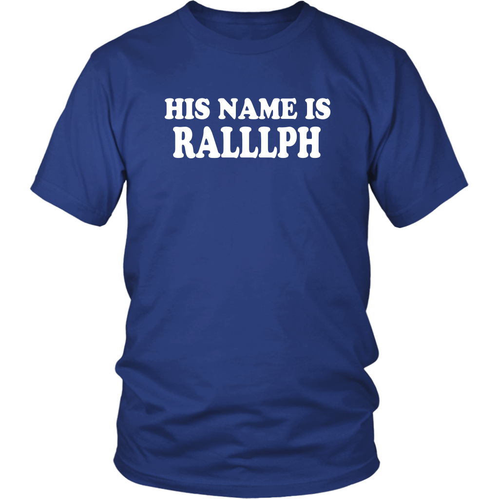 His Name Is Ralllph - Unisex T-Shirt