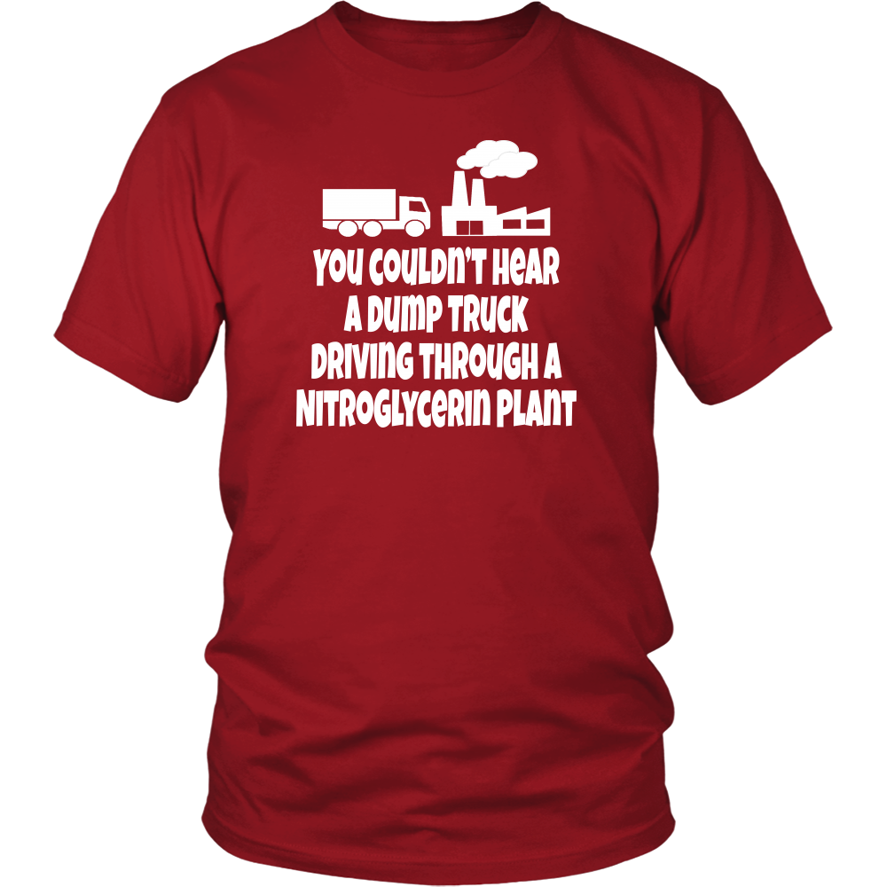 Christmas Vacation Quote - You Couldn't Hear A Dump Truck Driving Through A Nitroglycerin Plant - Unisex T-Shirt