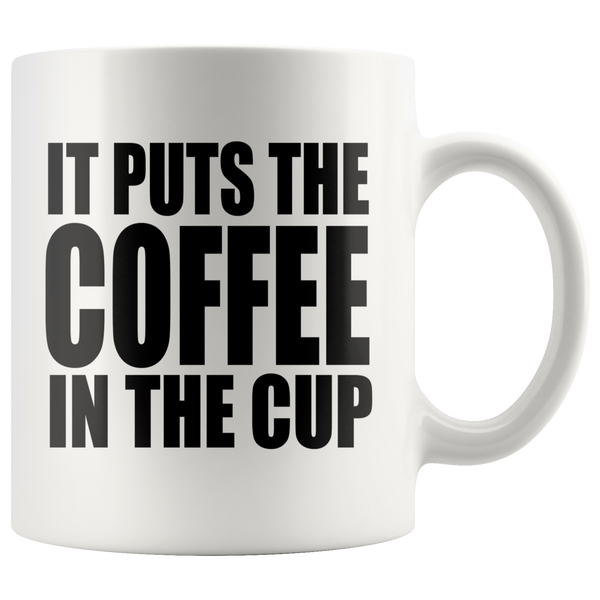 It Puts The Coffee In The Cup - 11 oz Ceramic Mug