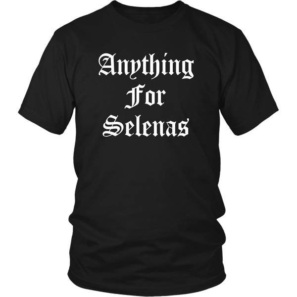 Anything For Selenas - Unisex T-Shirt