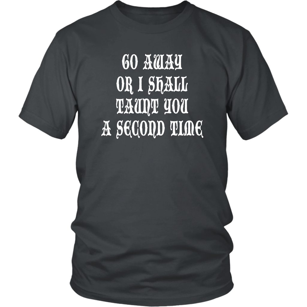 Go Away Or I Shall Taunt You A Second Time! Unisex T-Shirt