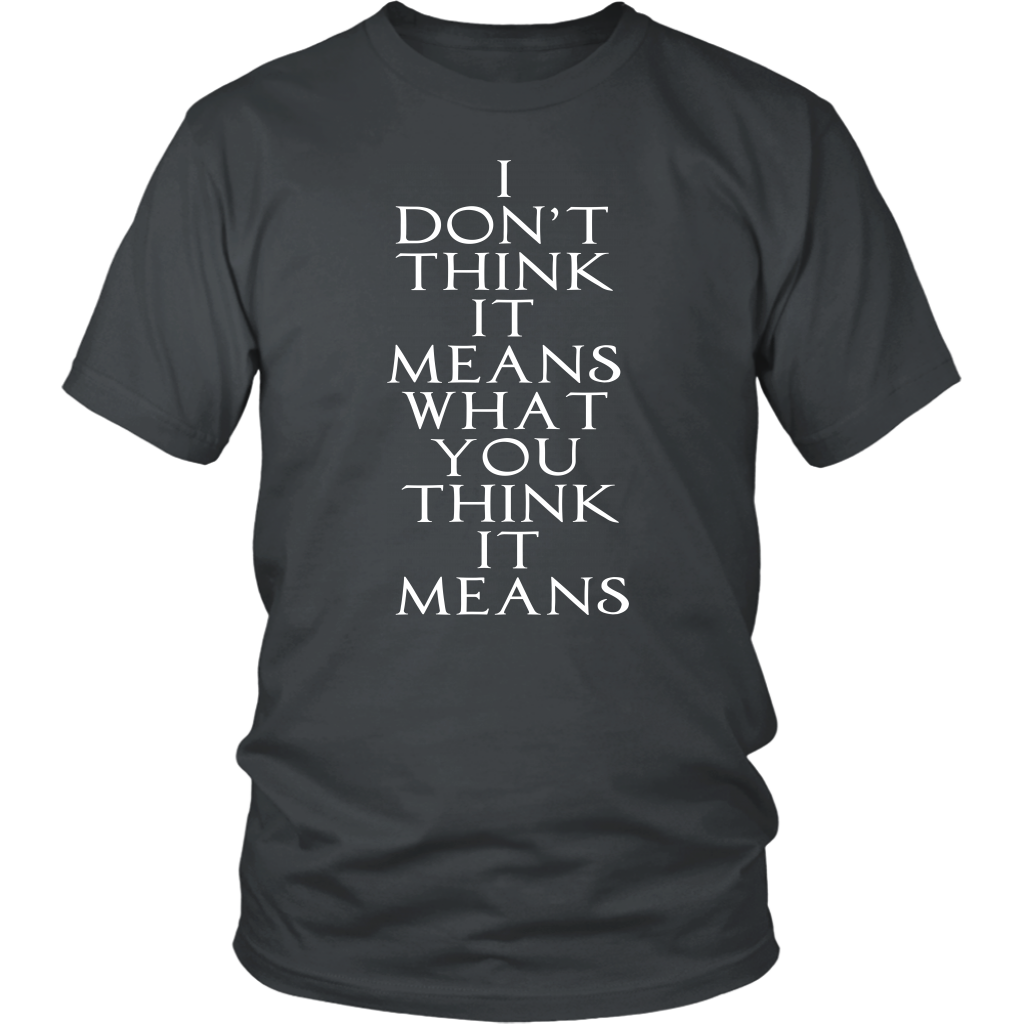 The Princess Bride - Unisex T-Shirt - I Don't Think It Means What You Think It Means