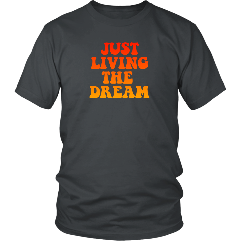 Just Living The Dream - Unisex T-Shirt