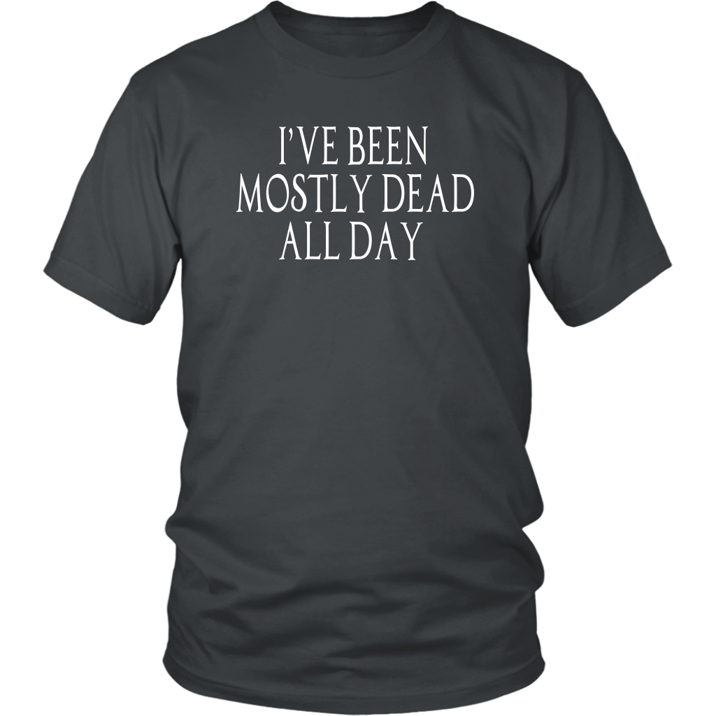 I've Been Mostly Dead All Day Unisex T-Shirt - The Princess Bride Quote