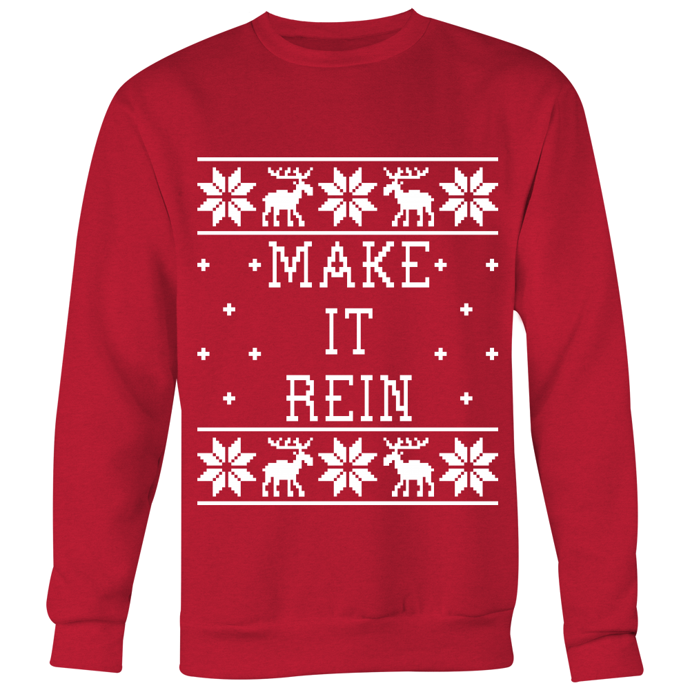 Make It Rein - Unisex Ugly Christmas Sweatshirt