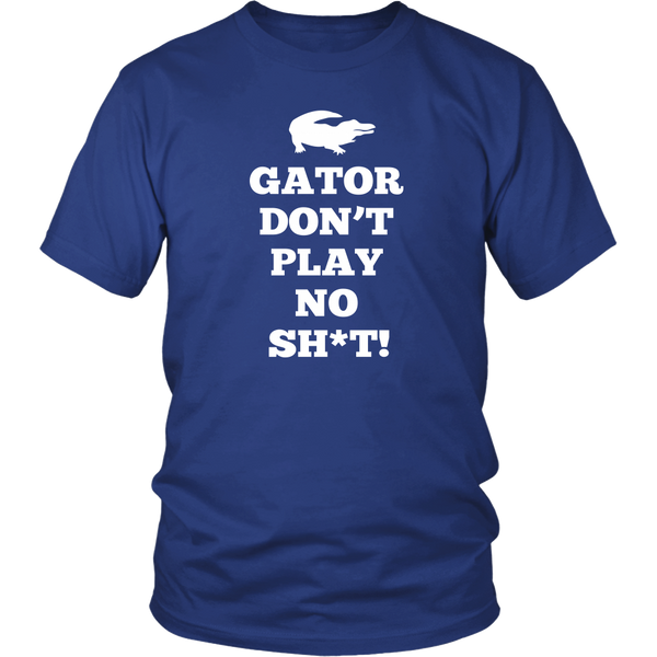 Gator Don't Play No Sh*t! Unisex T-Shirt