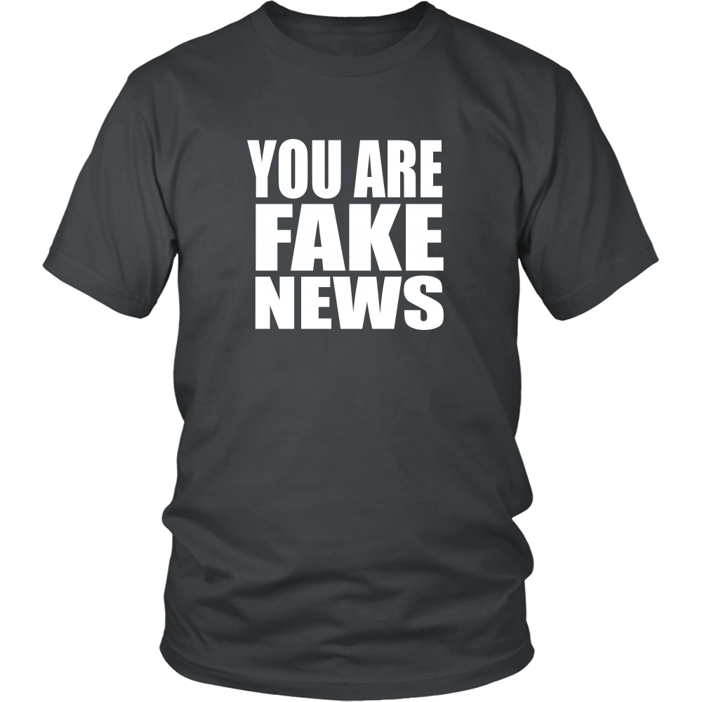 You Are Fake News Unisex T-Shirt