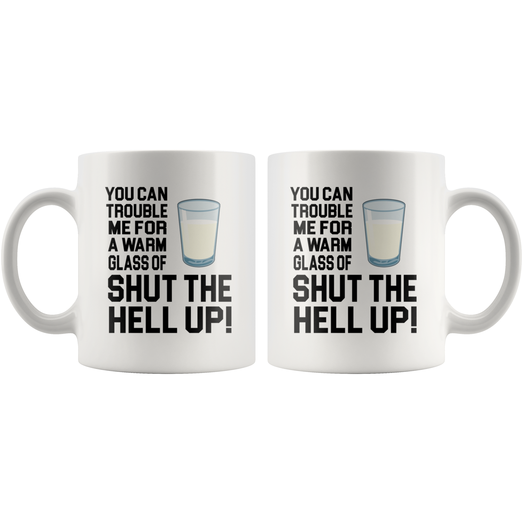 You Can Trouble Me For A Warm Glass Of Shut The Hell Up - 11 oz Ceramic Mug