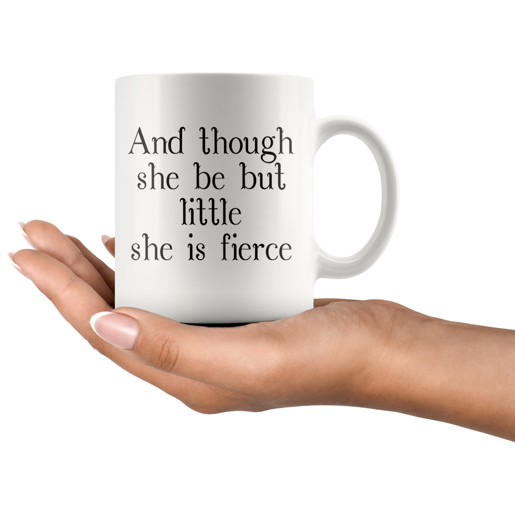 And Though She Be But Little She Is Fierce - 11 oz Ceramic Mug