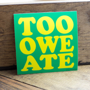 Too Owe Ate Sticker