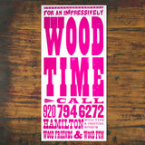 For an Impressively Wood Time - CALL...