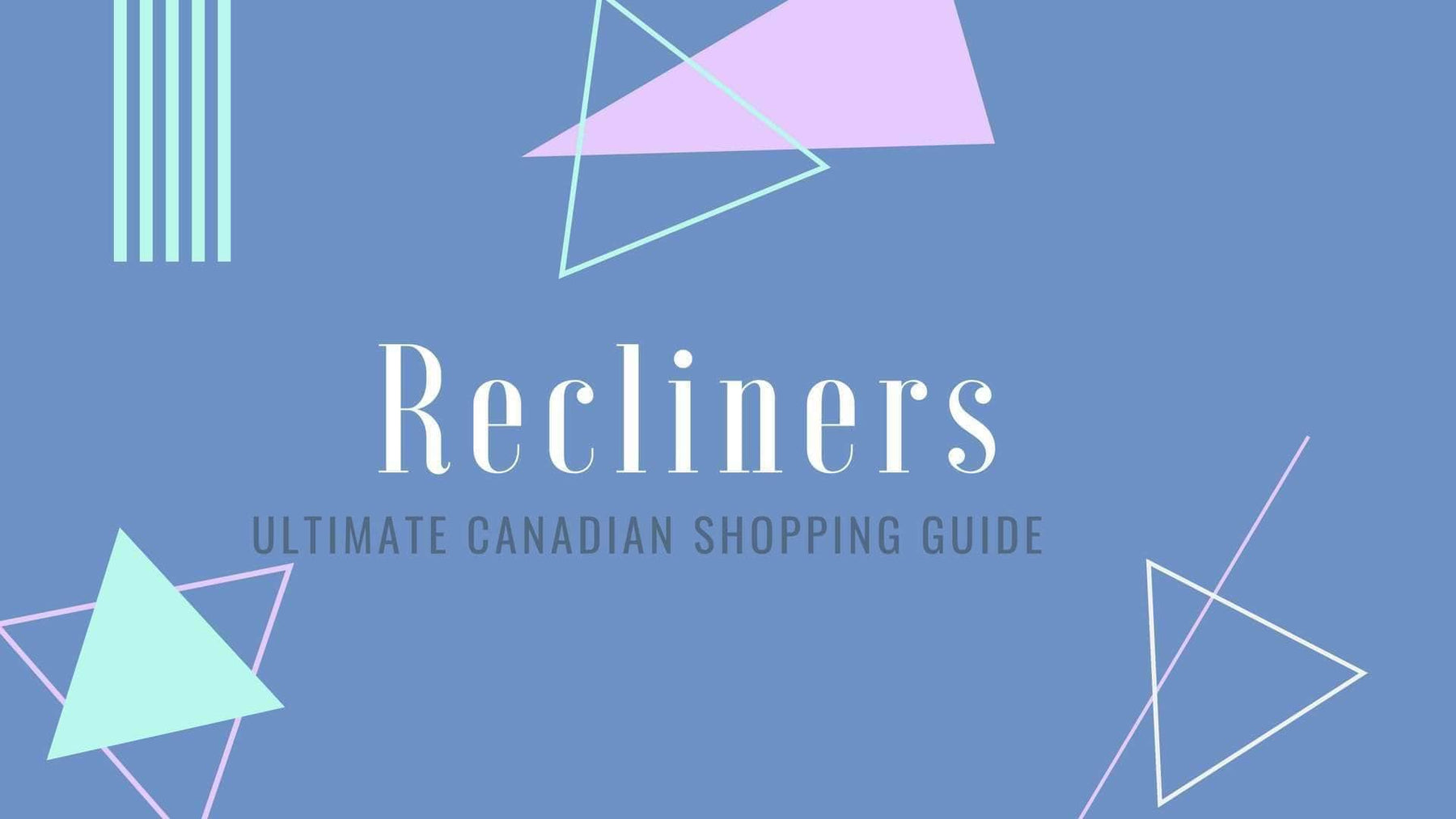 Recliners: Ultimate Canadian Shopping Guide 2018