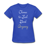 Choose to Feel Good - Women's - royal blue