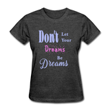 Don't Let Your Dreams Be Dreams - heather black