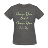 Change Your Belief - Women's - charcoal