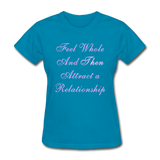 Feel Whole and Then Attract a Relationship - Women's Tee - turquoise