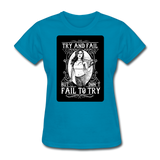 Try and Fail - Women's - turquoise