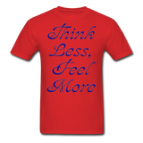 Think Less, Feel More - Unisex - red