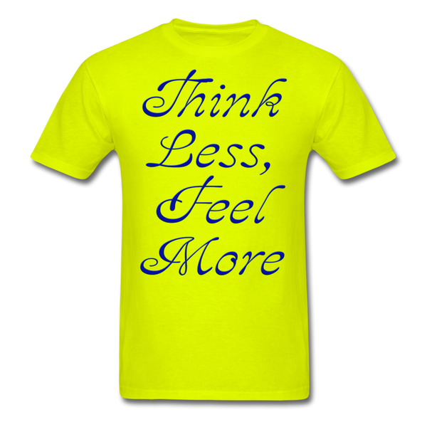 Think Less, Feel More - Unisex - safety green