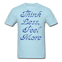 Think Less, Feel More - Unisex - powder blue