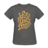 Live Your Dream - Women's - charcoal