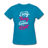 Every Little Thing is Gonna Be Alright - Women's - turquoise