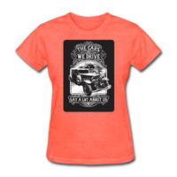 The Cars We Drive - Women's - heather coral