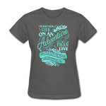 I'd Rather Die on an Adventure - Women's - charcoal