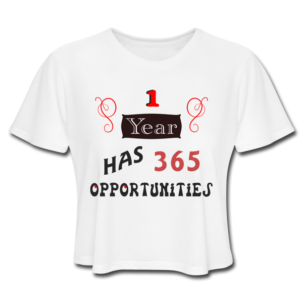 1 Year has 365 Opportunities - Women's Cropped - white