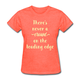 There's Never a Crowd - Women's2 - heather coral