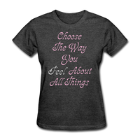 Choose the Way You Feel - Women's - heather black