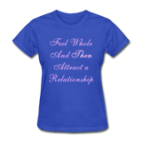 Feel Whole and Then Attract a Relationship - Women's Tee - royal blue