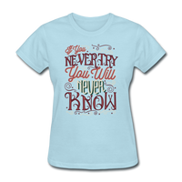If You Never Try You Will Never Know - Women's - powder blue