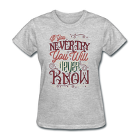 If You Never Try You Will Never Know - Women's - heather gray